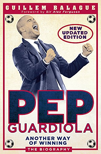 9781409169345: Pep Guardiola: Another Way of Winning: The Biography