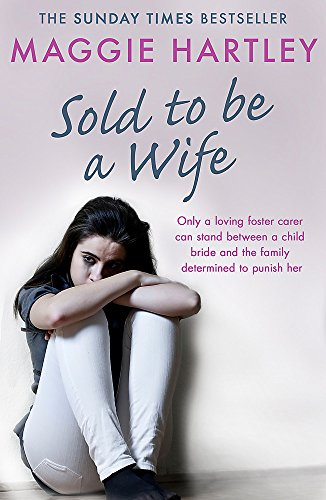 9781409177067: Sold To Be A Wife: Only a determined foster carer can stop a terrified girl from becoming a child bride (A Maggie Hartley Foster Carer Story)