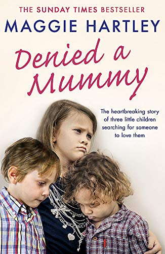 9781409177098: Denied a Mummy: The heartbreaking story of three little children searching for someone to love them. (A Maggie Hartley Foster Carer Story)