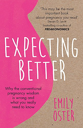 9781409177920: Expecting Better: Why the Conventional Pregnancy Wisdom is Wrong and What You Really Need to Know