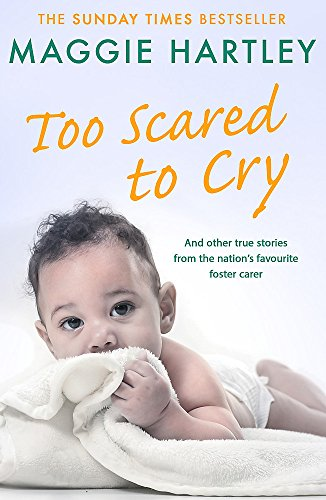 9781409179818: Too Scared To Cry: And other true stories from the nation's favourite foster carer (A Maggie Hartley Foster Carer Story)
