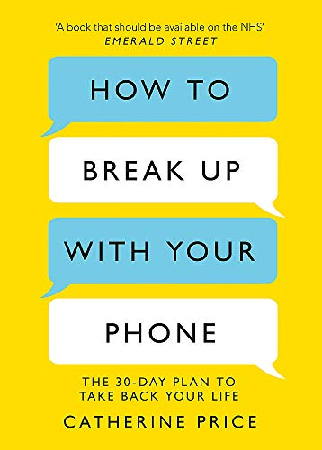 9781409182900: How to Break Up With Your Phone: The 30-Day Plan to Take Back Your Life