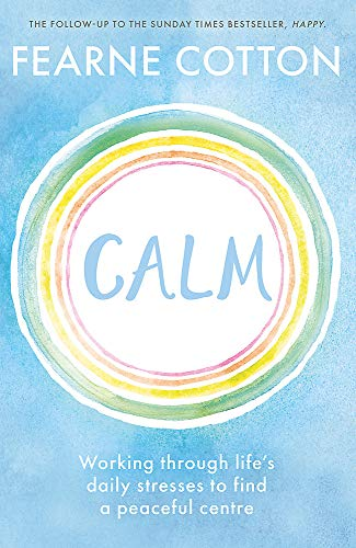 9781409183631: Calm: Working through life's daily stresses to find a peaceful centre