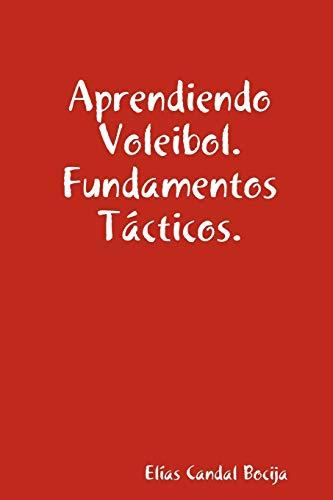 Aprendiendo Voleibol. Fundamentos Tacticos.: Elias Candal Bocija