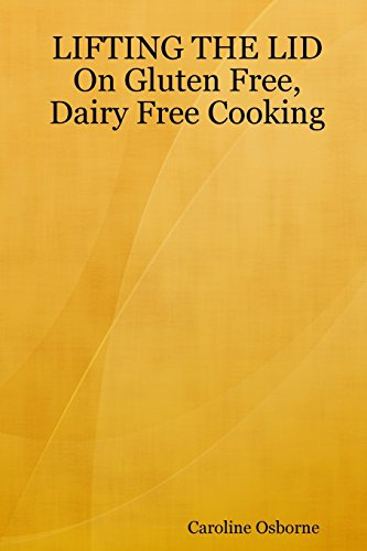 Lifting The Lid On Gluten Free, Dairy Free Cooking: Osborne, Caroline