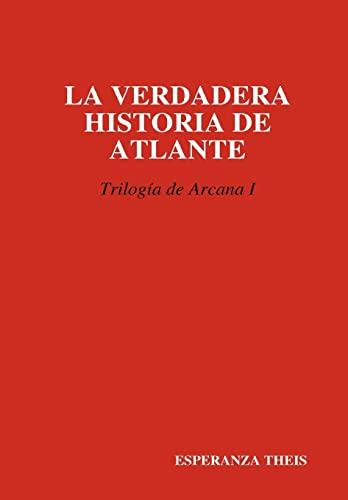 La Verdadera Historia de Atlante Triloga de Arcana I: ESPERANZA THEIS