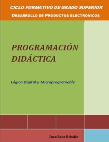 Programacion didactica Lógica digital y microprogramable (Spanish: Baez Rebollo, Juan