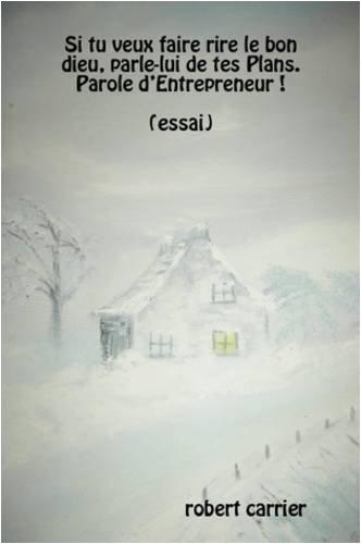 Si tu veux faire rire le bon dieu, parle-lui de tes Plans. Parole d'Entrepreneur! (French Edition) (9781409224303) by Robert Carrier