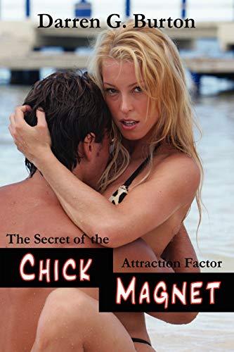 Chick Magnet: The Secret Of The Attraction Factor: Darren G. Burton