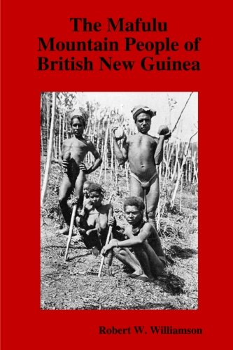 The Mafulu Mountain People of British New: Williamson, Robert W.