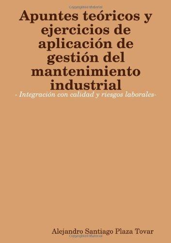 9781409229216: Apuntes teóricos y ejercicios de aplicación de gestión del mantenimiento industrial- Integración con calidad y riesgos laborales- (Spanish Edition)