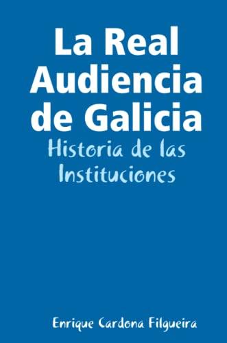 9781409231899: La Real Audiencia de Galicia