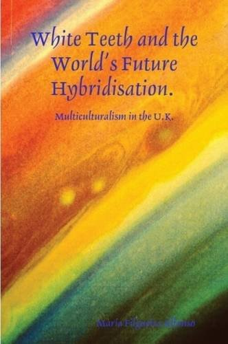 9781409238300: White Teeth and the World's Future Hybridisation. Multiculturalism in the UK.