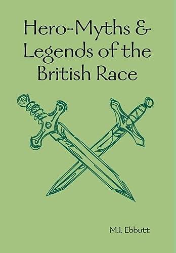 Hero-Myths & Legends of the British Race: Ebbutt, M.I.
