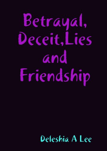 Betrayal, Deceit, Lies And Friendship: Deleshia A Lee