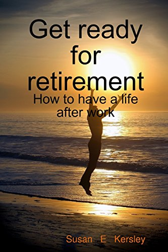 9781409246008: Get ready for retirement - How to have a life after work