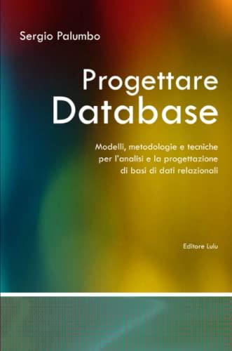 Progettare Database - Modelli, Metodologie E Tecniche Per LAnalisi E La Progettazione Di Basi Di ...