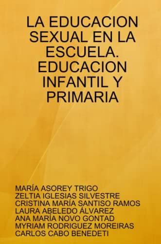 LA EDUCACION SEXUAL EN LA ESCUELA. EDUCACION: MYRIAM RODRIGUEZ MOREIRAS;