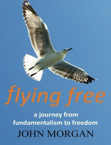 9781409268482: Flying Free: A Journey from Fundamentalism to Freedom