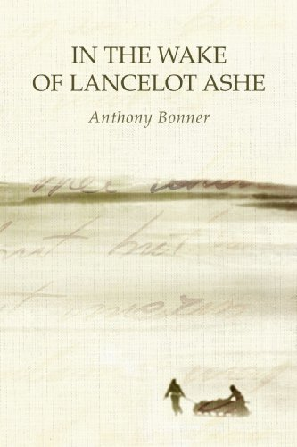 In the Wake of Lancelot Ashe (1409278646) by Anthony Bonner