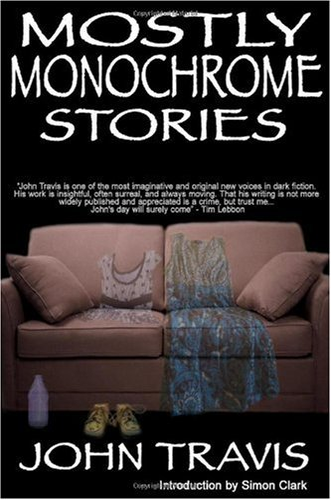 MOSTLY MONOCHROME STORIES: Travis John