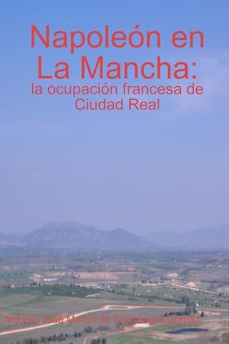 Napoleón en La Mancha: la ocupación francesa: Antonio José Martín