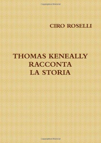 THOMAS KENEALLY RACCONTA LA STORIA (Italian Edition): ROSELLI, CIRO