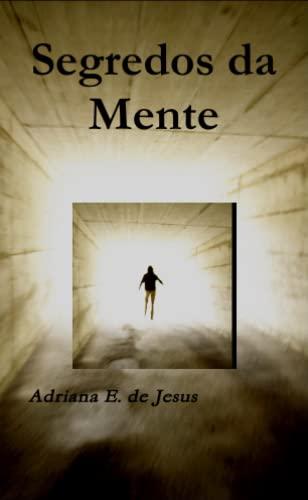 Segredos Da Mente (Portuguese Edition): Adriana E. De Jesus