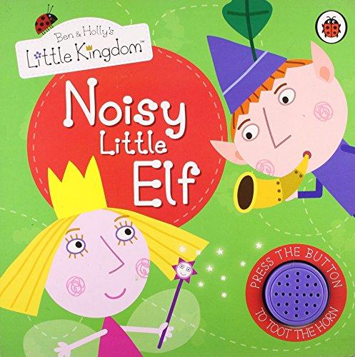 9781409309130: Noisy Little Elf. (Ben & Holly's Little Kingdom)