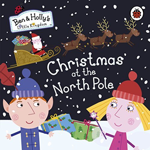 9781409313304: Ben and Holly's Little Kingdom: Christmas at the North Pole (Ben & Holly's Little Kingdom)