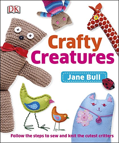 9781409321132: Crafty Creatures: Follow the Steps to Sew and Knit the Cutest Critters