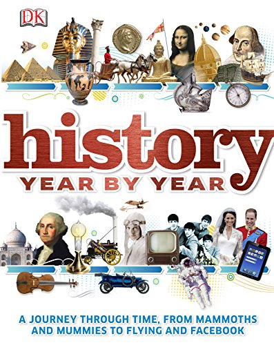 9781409323686: History Year by Year: A Journey Through Time, from Mammoths and Mummies to Flying and Facebook