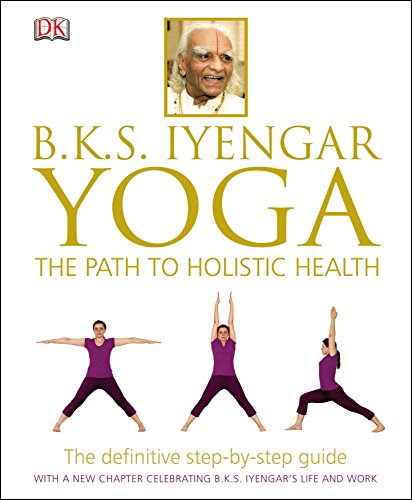 9781409343479: BKS Iyengar Yoga The Path to Holistic Health: The Definitive Step-by-Step Guide