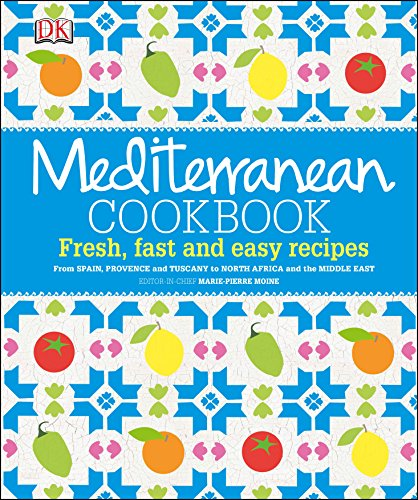 Mediterranean Cookbook: Fresh, Fast and Easy Recipes: Moine, Marie-Pierre