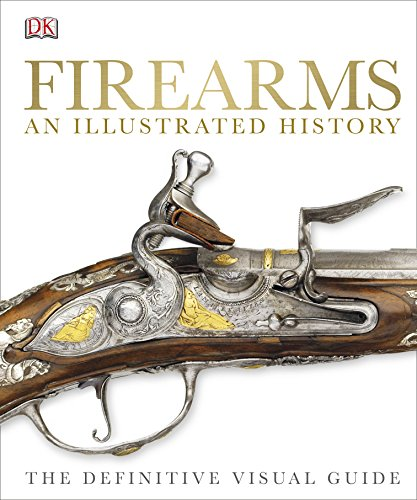Firearms: An Illustrated History (The Definitive Visual Guide): Dorling Kindersley