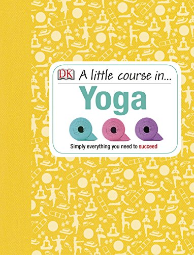 9781409365235: A Little Course in Yoga: Simply Everything You Need to Succeed