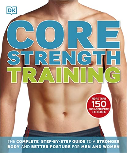 9781409379232: Core Strength Training: The Complete Step-by-Step Guide to a Stronger Body and Better Posture for Men and Women (Dk Sports & Activities)