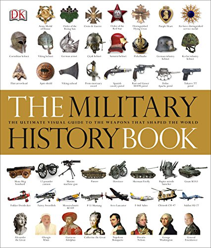 9781409383444: The Military History Book: The Ultimate Visual Guide to the Weapons that Shaped the World (Dk General History)