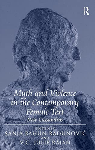 9781409400011: Myth and Violence in the Contemporary Female Text: New Cassandras