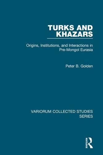 Turks and Khazars: Origins, Institutions, and Interactions in Pre-Mongol Eurasia (Variorum Collected Studies) (1409400034) by Peter B. Golden