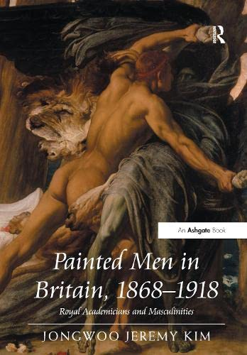 9781409400080: Painted Men in Britain, 1868–1918: Royal Academicians and Masculinities