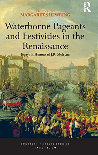 9781409400233: Waterborne Pageants and Festivities in the Renaissance: Essays in Honour of J.R. Mulryne (European Festival Studies: 1450-1700)