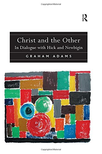 9781409400288: Christ and the Other: In Dialogue with Hick and Newbigin