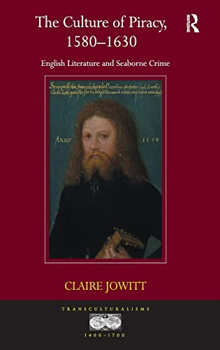 The Culture of Piracy, 1580-1630: English Literature and Seaborne Crime: Claire Jowitt