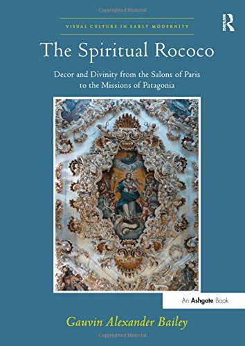 9781409400639: The Spiritual Rococo: Decor and Divinity from the Salons of Paris to the Missions of Patagonia (Visual Culture in Early Modernity)