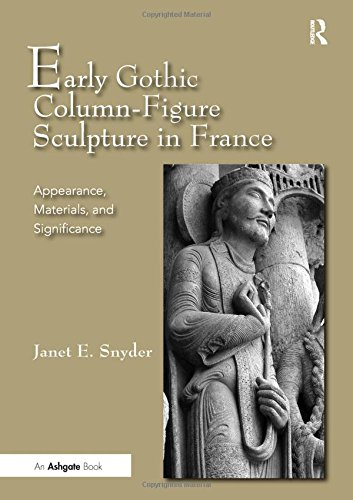 9781409400653: Early Gothic Column-Figure Sculpture in France: Appearance, Materials, and Significance