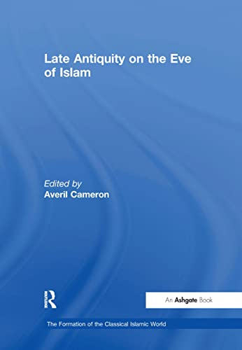 9781409400707: Late Antiquity on the Eve of Islam (The Formation of the Classical Islamic World)