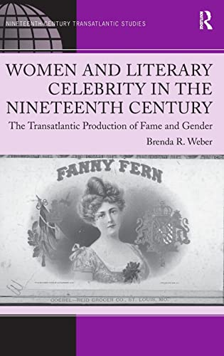 9781409400738: Women and Literary Celebrity in the Nineteenth Century: The Transatlantic Production of Fame and Gender (Ashgate Series in Nineteenth-Century Transatlantic Studies)