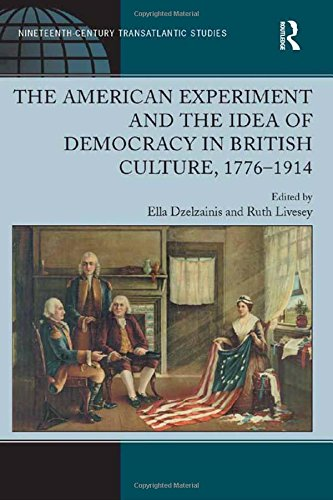 9781409400806: The American Experiment and the Idea of Democracy in British Culture, 1776–1914 (Ashgate Series in Nineteenth-Century Transatlantic Studies)