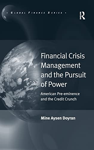 Financial Crisis Management and the Pursuit of Power (Global Finance): Mine Aysen Doyran